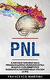 pnl: il manuale tascabile sulla programmazione neurolinguistica. realizza i tuoi obbiettivi e raggiungi il successo nella vita con la pnl