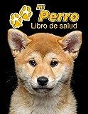 Mi Perro Libro de salud: Akita Inu Cachorro | 109 páginas 22cm x 28cm | Cuaderno para llenar | Agenda de Vacunas | Seguimiento Médico | Visitas Veterinarias | Diario de un Perro | Contactos