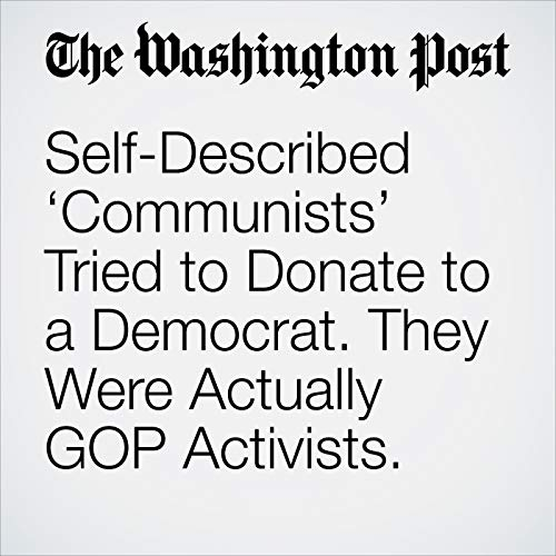 Self-Described 'Communists' Tried to Donate to a Democrat. They Were Actually GOP Activists. copertina