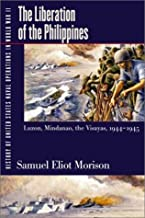The Liberation of the Philippines: Luzon, Mindanao, the Visayas, 1944-1945: 013 (History of United States Naval Operations in World War II) by Samuel Eliot Morison (2002-01-01)