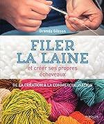 Filer la laine et créer ses propres écheveaux - De la création à la commercialisation. de Brenda Gibson