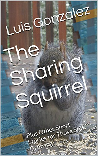 Download The Sharing Squirrel: Plus Other Short Stories for Those Still Growing (English Edition) B00REV271S