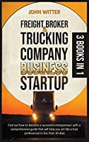 Freight Broker and Trucking Company Business Startup: Find out How to Become a Successful Entrepreneur with a Comprehensive Guide That Will Help You Act like a True Professional in Less 30 Days