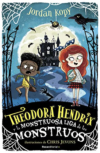 Theodora Hendrix y la Monstruosa Liga de los Monstruos de Jordan Kopy