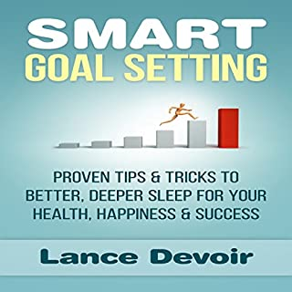 Smart Goal Setting     Proven Tips & Tricks to Better, Deeper Sleep for Your Health, Happiness & Success              By:                                                                                                                                 Lance Devoir                               Narrated by:                                                                                                                                 Jason Lovett                      Length: 41 mins     8 ratings     Overall 4.1