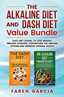 The Alkaline Diet and Dash Diet Value Bundle: Easy Diet Guides to Lose Weight, Prevent Diseases, Strengthen the Immune System and Improve Overall Health