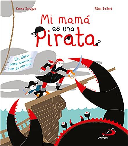 Mi Mamá Es Una Pirata: Un libro para convivir con el cáncer (Cuentos y valores)