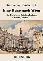 Eine Reise nach Wien: Eine historische Reisebeschreibung aus dem Jahre 1848