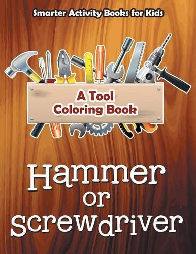 Hammer or Screwdriver: A Tool Coloring Book