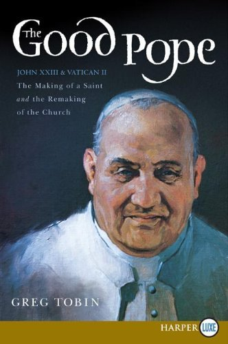 The Good Pope LP: The Making of a Saint and the Re-Making of the Church--the Story of John XXIII and Vatican II by Greg Tobin (2012-09-25)