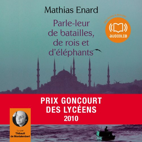 Parle-leur de batailles, de rois et d'éléphants                   By:                                                                                                                                 Mathias Enard                               Narrated by:                                                                                                                                 Thibault de Montalembert                      Length: 3 hrs and 29 mins     8 ratings     Overall 3.9