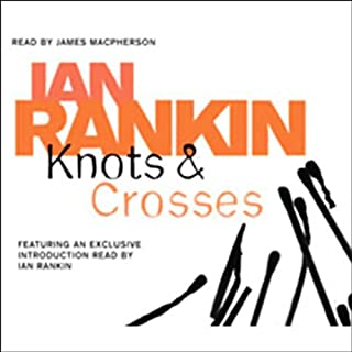 Knots and Crosses     Inspector Rebus, Book 1              By:                                                                                                                                 Ian Rankin                               Narrated by:                                                                                                                                 Bill Paterson                      Length: 3 hrs and 25 mins     86 ratings     Overall 4.0