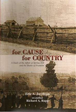 For Cause & for Country: A Study of the Affair At Spring Hill & the Battle of Franklin
