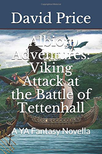 Book: Albion Adventures - Viking Attack at the Battle of Tettenhall - A YA Fantasy Novella - Book 2 Part of the series 'The Mystical Domain of Albion' by David John Price