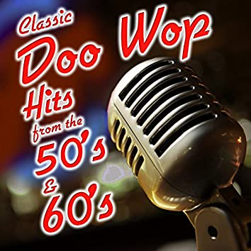 Classic Doo Wop Hits from the 50's and 60's