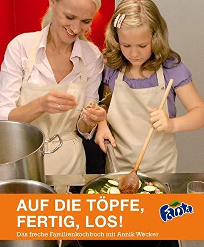 Auf die Töpfe, fertig, los! Das freche Familienkochbuch mit Annik Wecker