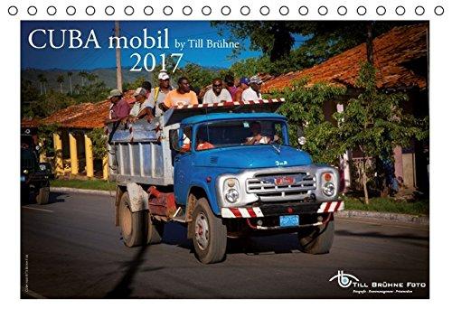 CUBA mobil 2017 by TILL BRUEHNE FOTO (Tischkalender 2017 DIN A5 quer): Dieser Kalender zeigt Kubaner und Gäste, die mit Kutsche, Bussen, Zug, LKW, Busse. (Tischkalender, 14 Seiten)