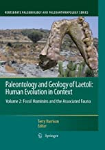 Paleontology and Geology of Laetoli: Human Evolution in Context: Volume 2: Fossil Hominins and the Associated Fauna (Vertebrate Paleobiology and Paleoanthropology)