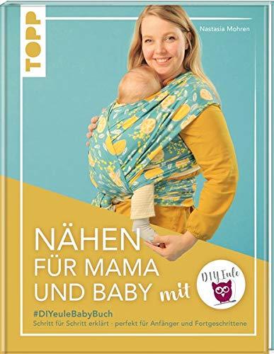 Nähen für Mama und Baby mit DIY Eule: #DIYeuleBabyBuch, Schritt für Schritt erklärt, perfekt für Anfänger und Fortgeschrittene