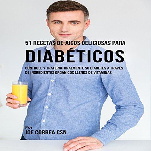 51 Recetas de Jugos Deliciosos para Diabéticos [51 Delicious Juice Recipes for Diabetics] audiobook cover art