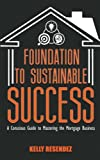 Foundation to Sustainable Success: A Conscious Guide to Mastering the Mortgage Business