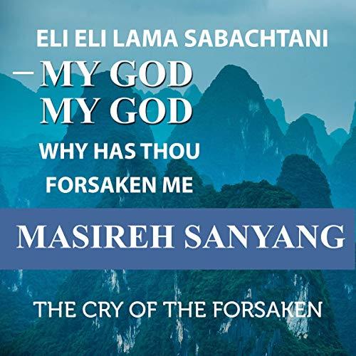 Eli Eli Lama Sabachtani: My God My God Why Has Thou Forsaken Me  By  cover art