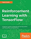 Reinforcement Learning with TensorFlow: A beginner's guide to designing self-learning systems with TensorFlow and OpenAI Gym (English Edition)