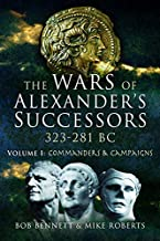 Wars of Alexander's Successors 323-281 BC, Volume 1: Commanders and Campaigns