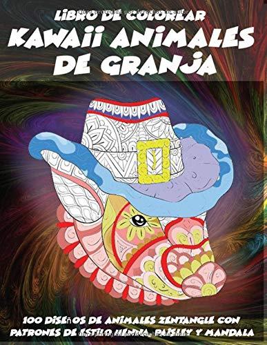 Kawaii Animales de granja - Libro de colorear - 100 diseños de animales Zentangle con patrones de estilo Henna, Paisley y Mandala