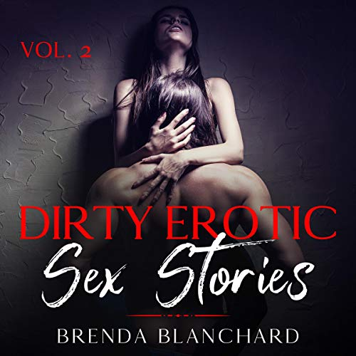 Dirty Erotic Sex Stories: Explicit Short Stories: Cuckold, BDSM, Escorts, Kinky, Submissive Training, Fetishes, Domination, Group Sex, Virgins, Vol. 2 cover art