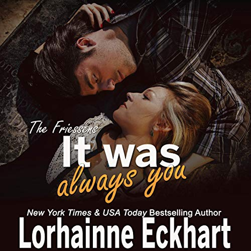 It Was Always You: The Friessens     The Friessen Legacy, Book 15              Written by:                                                                                                                                 Lorhainne Eckhart                               Narrated by:                                                                                                                                 Lili Dubuque                      Length: 4 hrs and 5 mins     Not rated yet     Overall 0.0