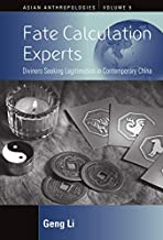 Fate Calculation Experts: Diviners Seeking Legitimation in Contemporary China (Asian Anthropologies Book 9)