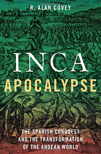Compare Textbook Prices for Inca Apocalypse: The Spanish Conquest and the Transformation of the Andean World  ISBN 9780190299125 by Covey, R. Alan