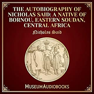 The Autobiography of Nicholas Said: a Native of Bornou, Eastern Soudan, Central Africa cover art