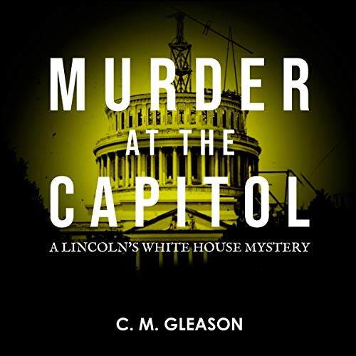 Murder at the Capitol: Lincoln's White House Mystery Series, Book 3