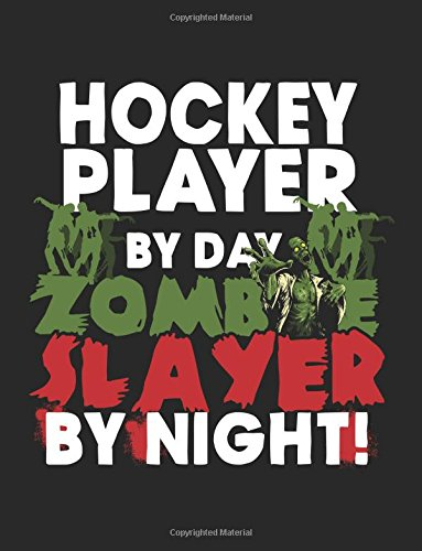Hockey Player By Day Zombie Slayer By Night!: Halloween Journal Notebook