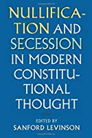 Nullification and Secession in Modern Constitutional Thought (Constitutional Thinking) by Unknown(2016-09-09)