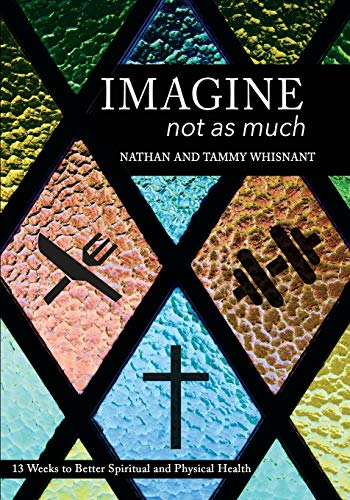 Imagine Not as Much: 13 Weeks to Better Spiritual and Physical Health