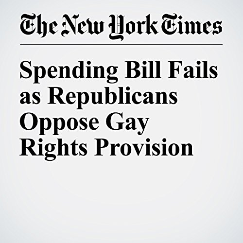 Spending Bill Fails as Republicans Oppose Gay Rights Provision cover art