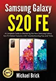 Samsung Galaxy S20 FE: A Complete Guide to Mastering the New Samsung Galaxy S20 FE Hidden Features...