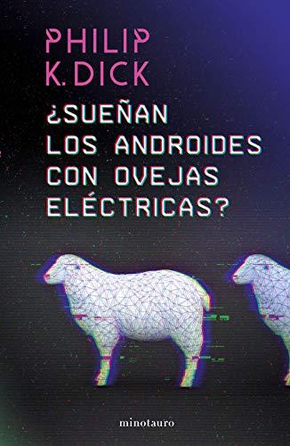 ¿Sueñan los androides con ovejas eléctricas? (Philip K. Dick)