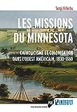 Les missions du Minnesota - Catholicisme et colonisation dans l'Ouest américain, 1830-1860