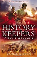 History Keepers: Circus Maximus, The by Damian Dibben(1905-07-04)