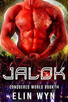 Jalok: Science Fiction Adventure Romance (Conquered World Book 14) by [Elin Wyn]
