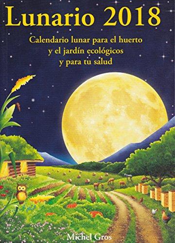 Lunario 2018: Calendario lunar para el huerto y el jardín ecológicos