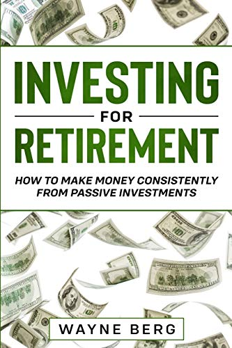 Real Estate Investing Books! - Investing For Beginners: INVESTING FOR RETIREMENT - How To Make Money Consistently From Passive Investments