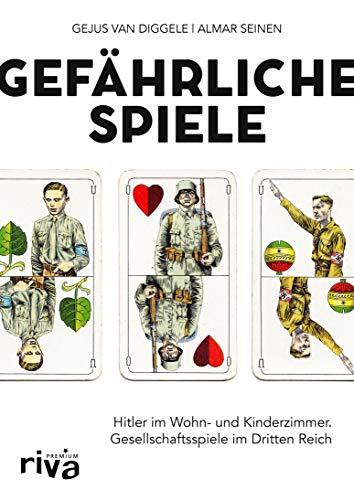 Gefährliche Spiele: Hitler im Wohn- und Kinderzimmer. Gesellschaftsspiele im Dritten Reich