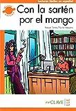 Con la sartén por el mango (B2) (Lecturas fáciles en español para adultos - nueva edición)
