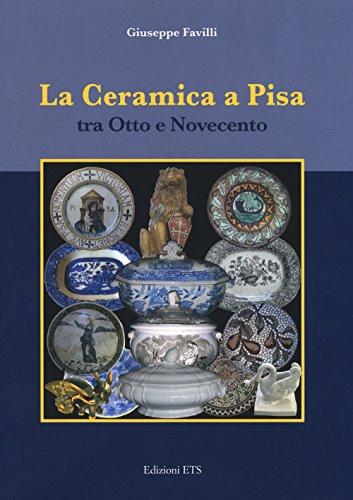 La ceramica a Pisa tra Otto e Novecento