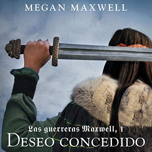 Deseo concedido: Las guerreras Maxwell, Libro 1